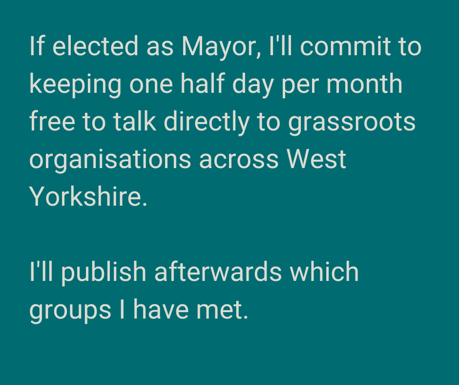 The text of the commitment to meet grassroots groups if elected West Yorkshire Mayor, on a green background